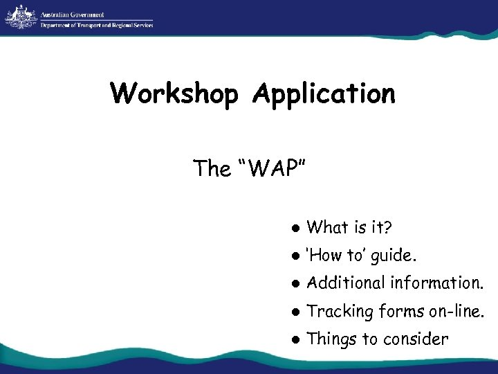 """Workshop Application The """"WAP"""" l What is it? l 'How to' guide. l Additional"""
