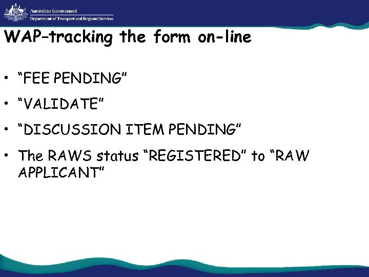 """WAP–tracking the form on-line • """"FEE PENDING"""" • """"VALIDATE"""" • """"DISCUSSION ITEM PENDING"""" •"""
