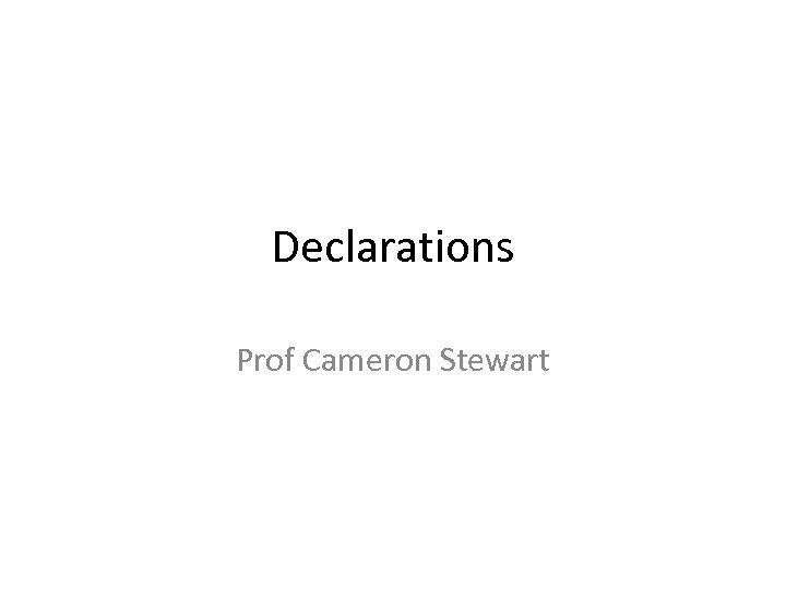 Declarations Prof Cameron Stewart