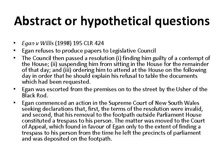 Abstract or hypothetical questions • Egan v Willis (1998) 195 CLR 424 • Egan