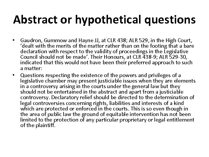Abstract or hypothetical questions • Gaudron, Gummow and Hayne JJ, at CLR 438; ALR