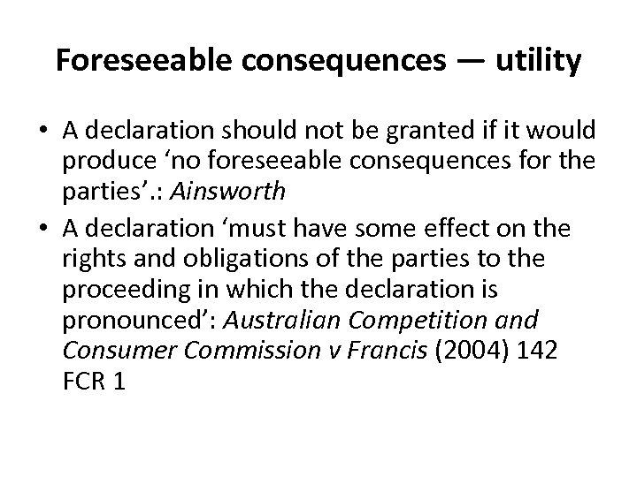 Foreseeable consequences — utility • A declaration should not be granted if it would