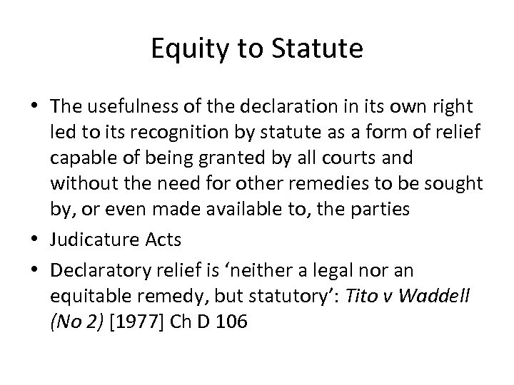 Equity to Statute • The usefulness of the declaration in its own right led