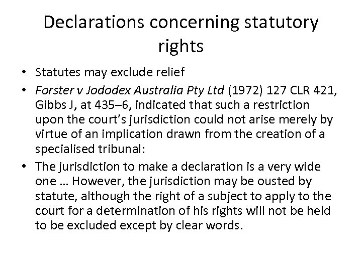 Declarations concerning statutory rights • Statutes may exclude relief • Forster v Jododex Australia