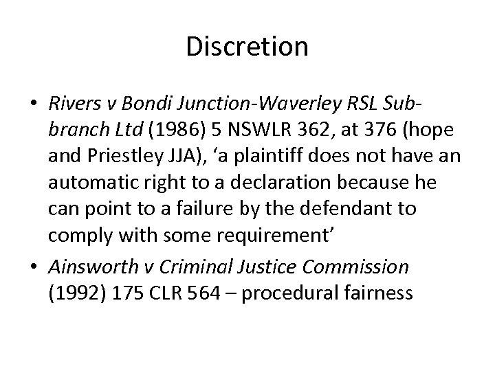 Discretion • Rivers v Bondi Junction-Waverley RSL Subbranch Ltd (1986) 5 NSWLR 362, at