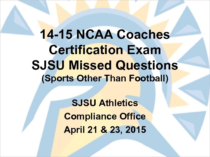 14 -15 NCAA Coaches Certification Exam SJSU Missed Questions (Sports Other Than Football) SJSU