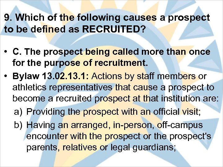 9. Which of the following causes a prospect to be defined as RECRUITED? •