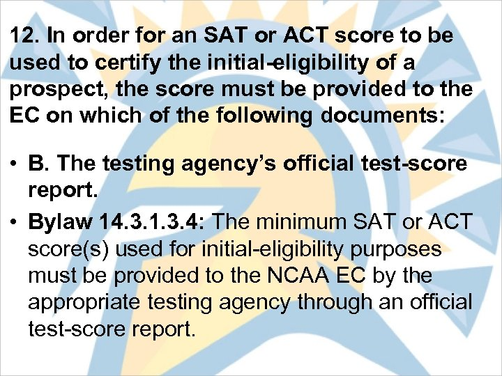 12. In order for an SAT or ACT score to be used to certify