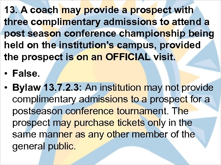 13. A coach may provide a prospect with three complimentary admissions to attend a