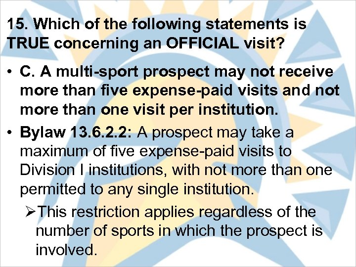 15. Which of the following statements is TRUE concerning an OFFICIAL visit? • C.