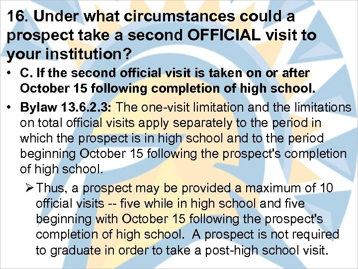 16. Under what circumstances could a prospect take a second OFFICIAL visit to your