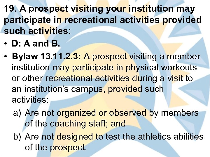 19. A prospect visiting your institution may participate in recreational activities provided such activities: