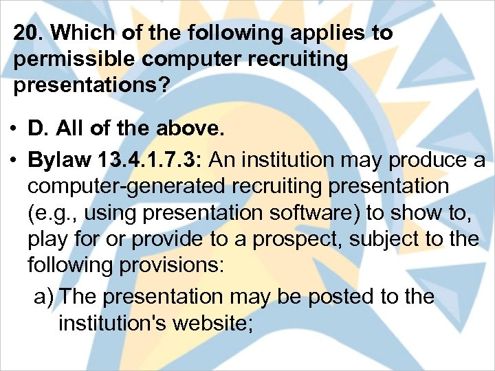20. Which of the following applies to permissible computer recruiting presentations? • D. All