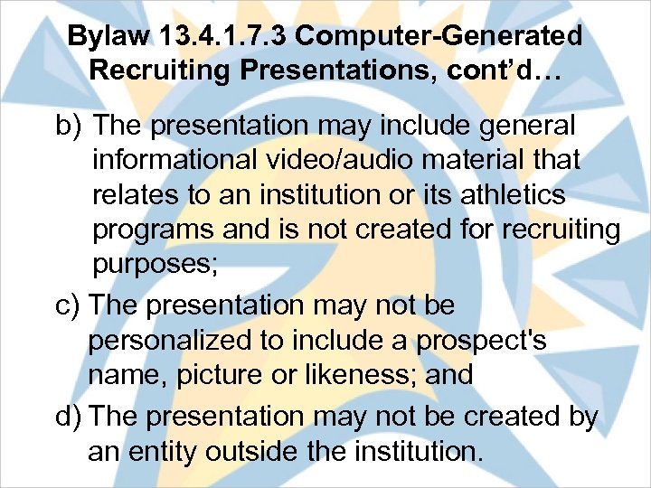 Bylaw 13. 4. 1. 7. 3 Computer-Generated Recruiting Presentations, cont'd… b) The presentation may