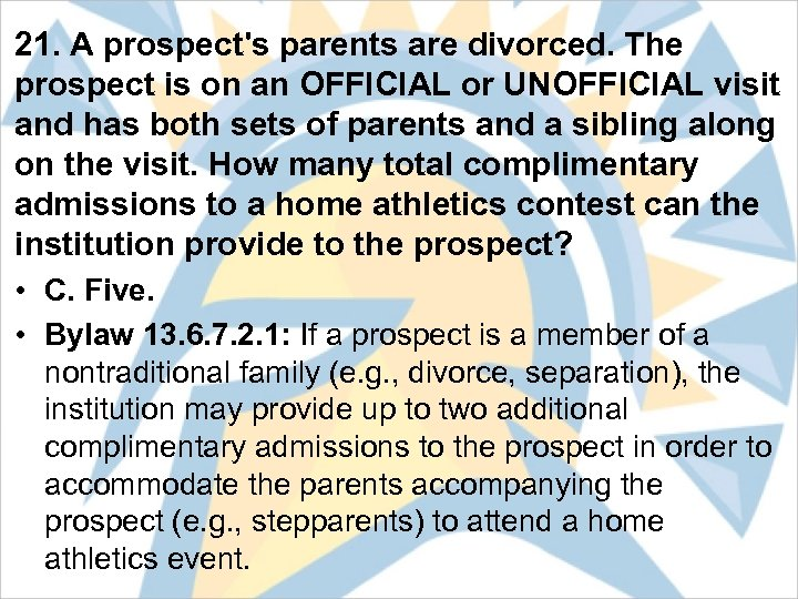 21. A prospect's parents are divorced. The prospect is on an OFFICIAL or UNOFFICIAL