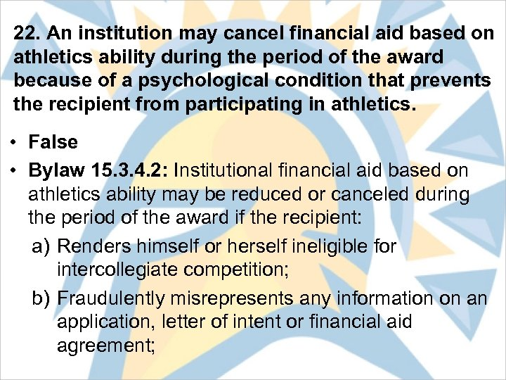 22. An institution may cancel financial aid based on athletics ability during the period