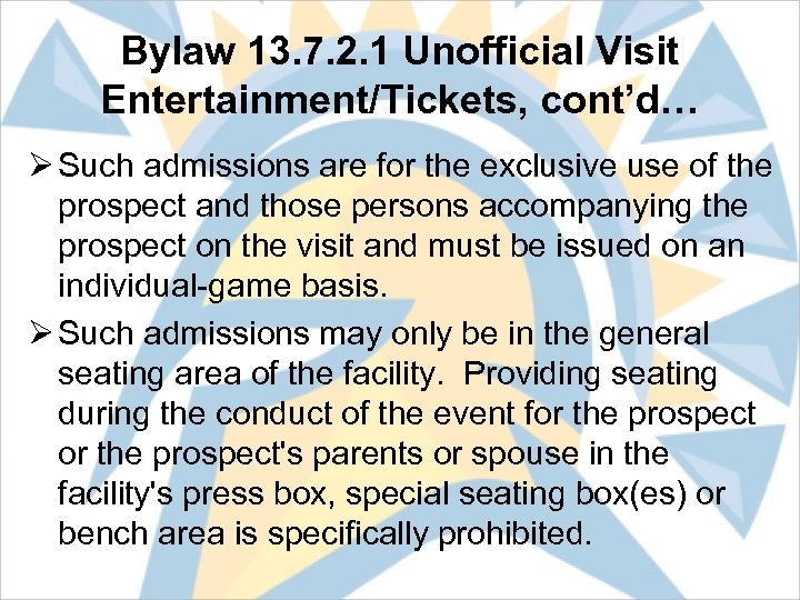 Bylaw 13. 7. 2. 1 Unofficial Visit Entertainment/Tickets, cont'd… Ø Such admissions are for