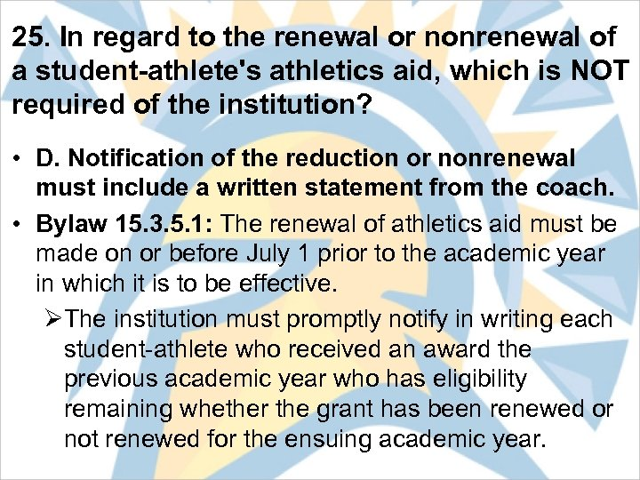 25. In regard to the renewal or nonrenewal of a student-athlete's athletics aid, which