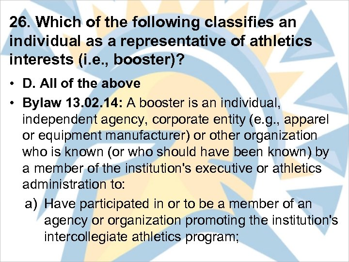 26. Which of the following classifies an individual as a representative of athletics interests