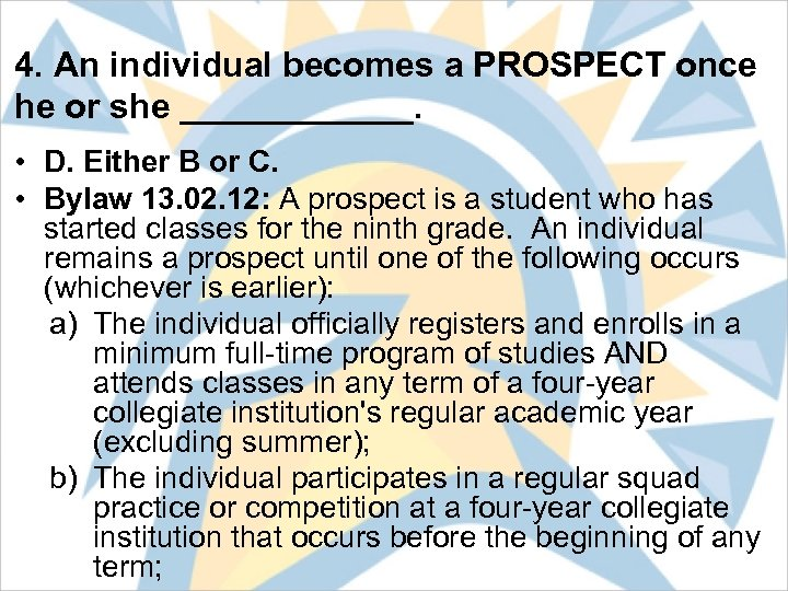 4. An individual becomes a PROSPECT once he or she ______. • D. Either