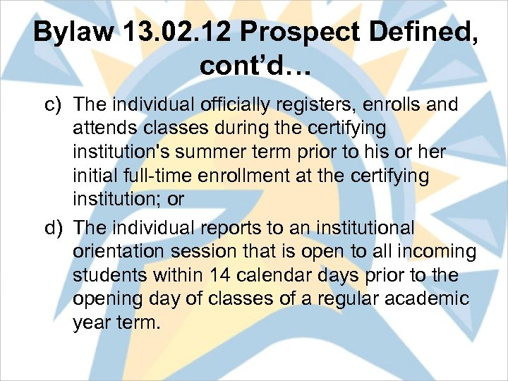 Bylaw 13. 02. 12 Prospect Defined, cont'd… c) The individual officially registers, enrolls and