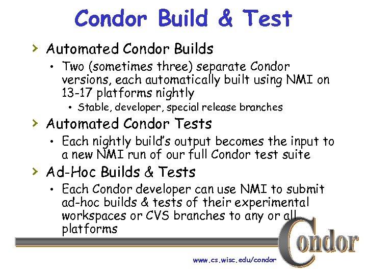 Condor Build & Test › Automated Condor Builds • Two (sometimes three) separate Condor