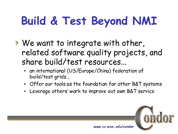 Build & Test Beyond NMI › We want to integrate with other, related software