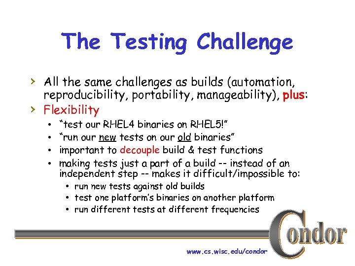 The Testing Challenge › All the same challenges as builds (automation, › reproducibility, portability,
