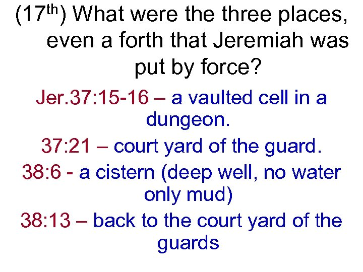(17 th) What were three places, even a forth that Jeremiah was put by