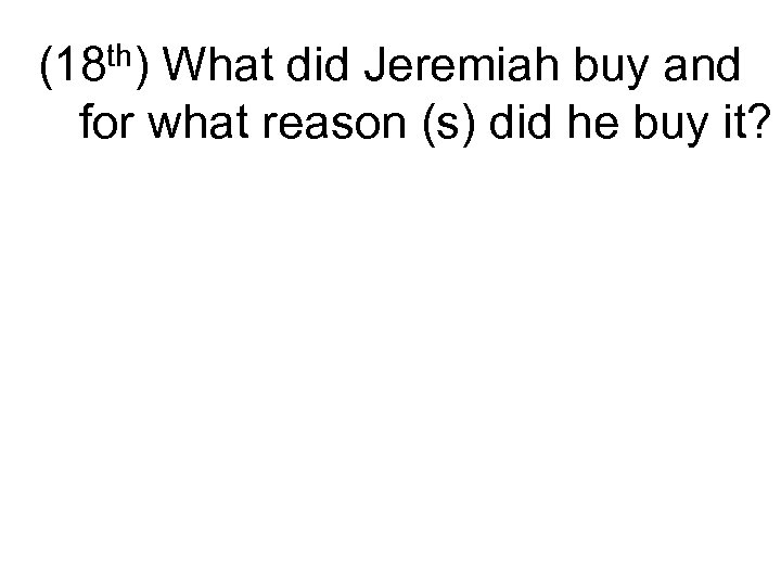 (18 th) What did Jeremiah buy and for what reason (s) did he buy