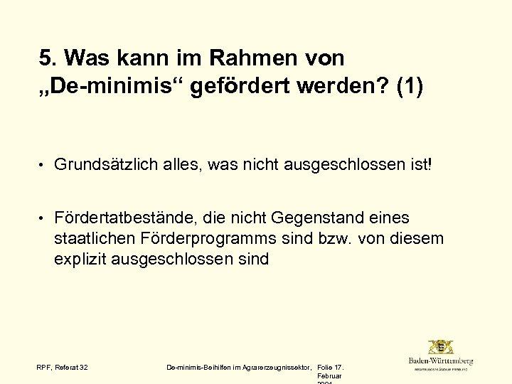 """5. Was kann im Rahmen von """"De-minimis"""" gefördert werden? (1) • Grundsätzlich alles, was"""