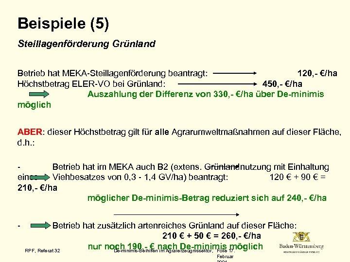Beispiele (5) Steillagenförderung Grünland Betrieb hat MEKA-Steillagenförderung beantragt: 120, - €/ha Höchstbetrag ELER-VO bei