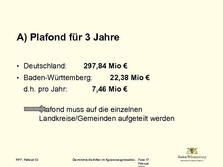 A) Plafond für 3 Jahre • Deutschland: 297, 84 Mio € • Baden-Württemberg: d.