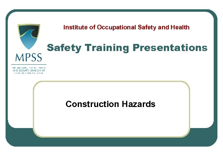 Institute of Occupational Safety and Health Safety Training Presentations Construction Hazards