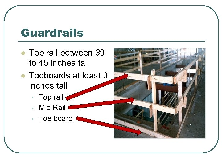 Guardrails l l Top rail between 39 to 45 inches tall Toeboards at least