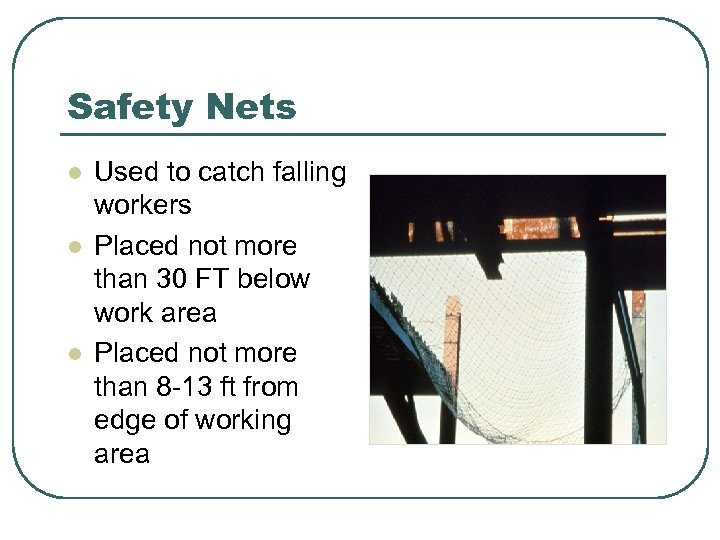 Safety Nets l l l Used to catch falling workers Placed not more than