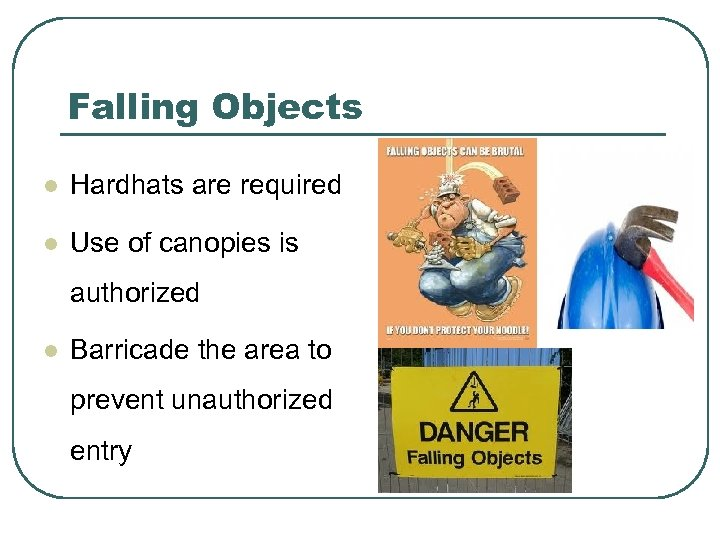 Falling Objects l Hardhats are required l Use of canopies is authorized l Barricade