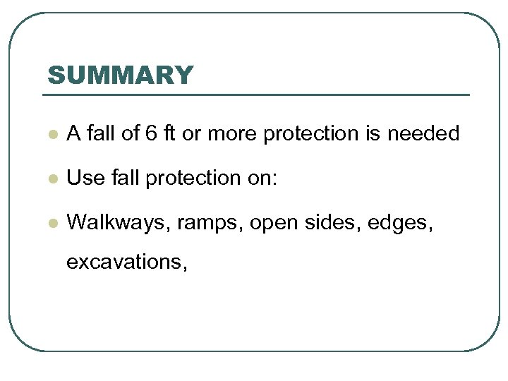 SUMMARY l A fall of 6 ft or more protection is needed l Use