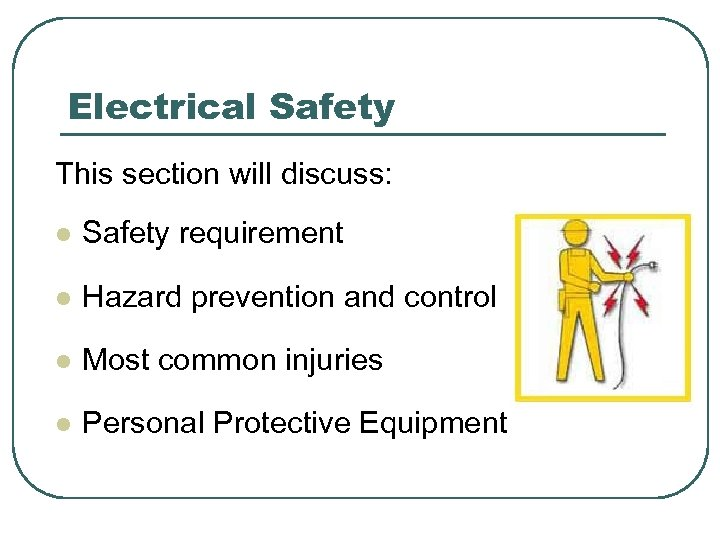Electrical Safety This section will discuss: l Safety requirement l Hazard prevention and control