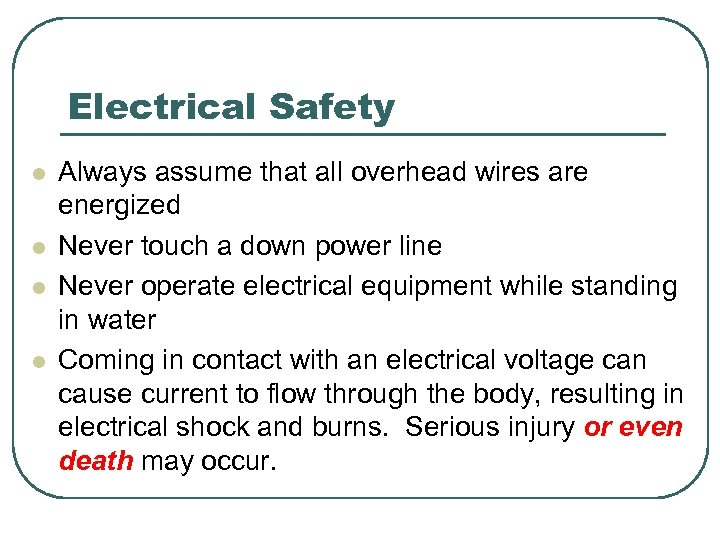 Electrical Safety l l Always assume that all overhead wires are energized Never touch