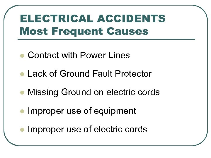 ELECTRICAL ACCIDENTS Most Frequent Causes l Contact with Power Lines l Lack of Ground