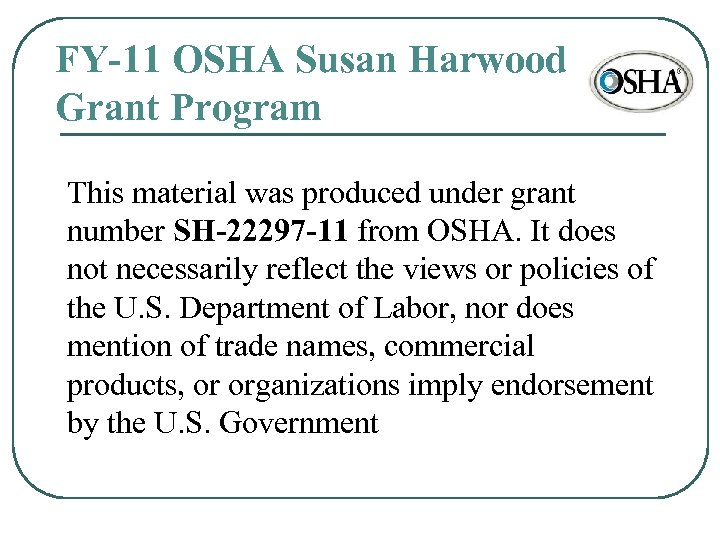 FY-11 OSHA Susan Harwood Grant Program This material was produced under grant number SH-22297