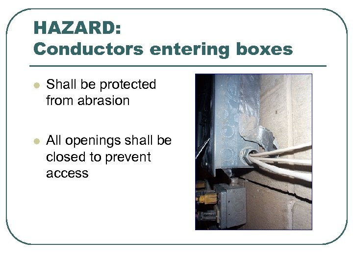 HAZARD: Conductors entering boxes l Shall be protected from abrasion l All openings shall