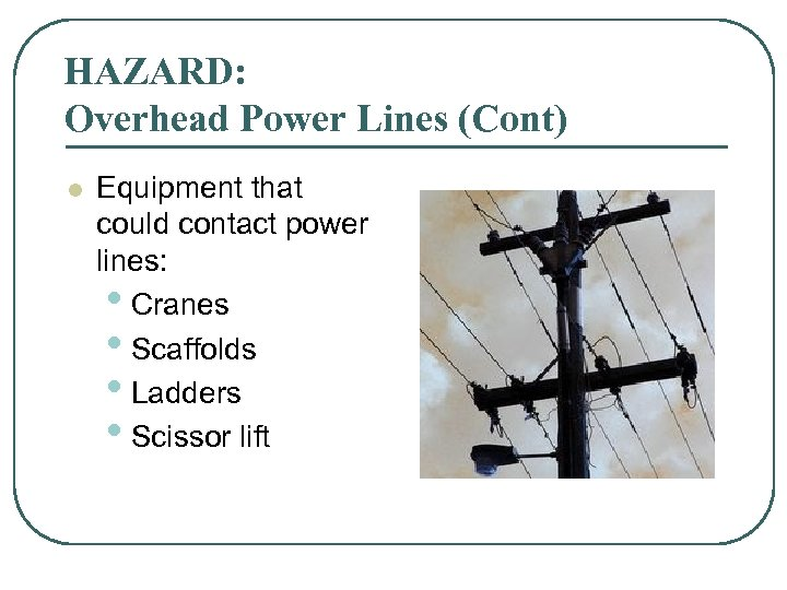 HAZARD: Overhead Power Lines (Cont) l Equipment that could contact power lines: • Cranes