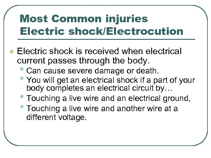 Most Common injuries Electric shock/Electrocution l Electric shock is received when electrical current passes