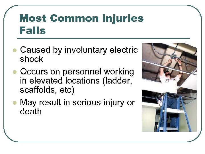 Most Common injuries Falls l l l Caused by involuntary electric shock Occurs on