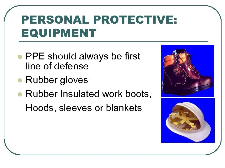 PERSONAL PROTECTIVE: EQUIPMENT l l l PPE should always be first line of defense