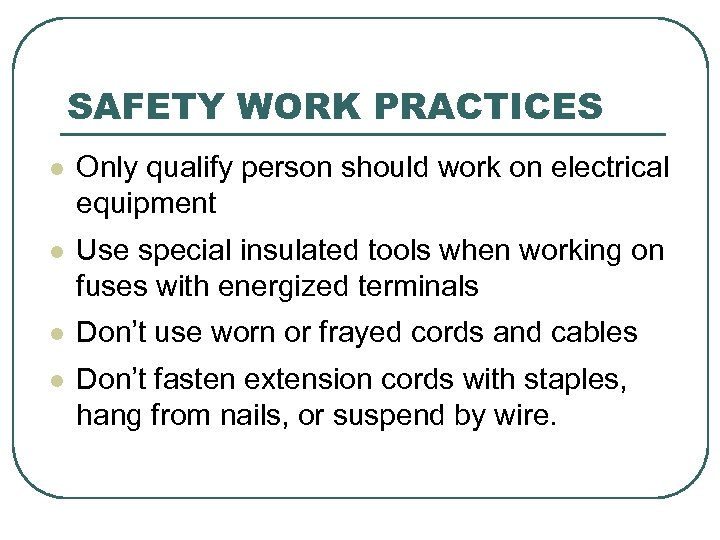 SAFETY WORK PRACTICES l Only qualify person should work on electrical equipment l Use