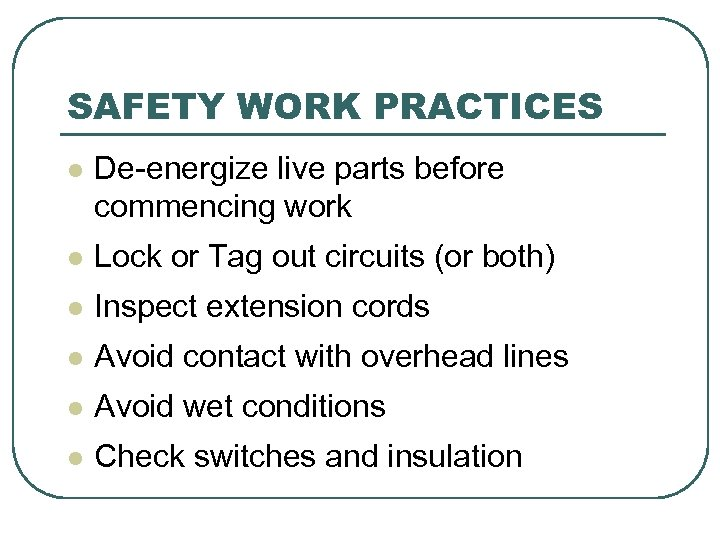 SAFETY WORK PRACTICES l De-energize live parts before commencing work l Lock or Tag