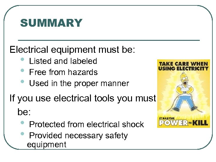 SUMMARY Electrical equipment must be: • • • Listed and labeled Free from hazards